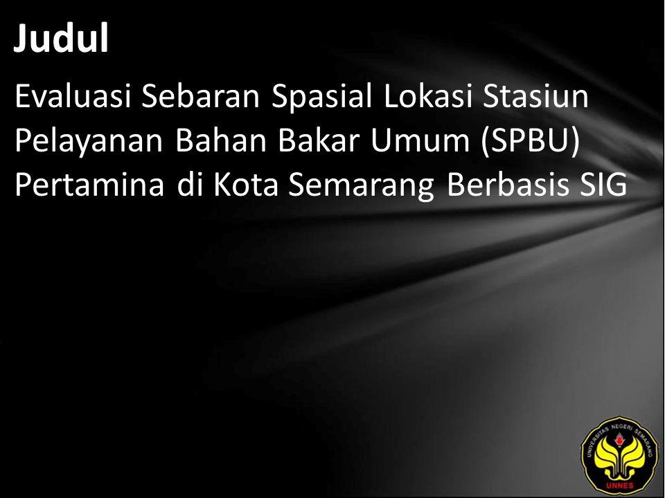 Judul Evaluasi Sebaran Spasial Lokasi Stasiun Pelayanan Bahan Bakar Umum (SPBU) Pertamina di Kota Semarang Berbasis SIG