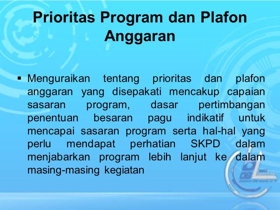 Prioritas Program dan Plafon Anggaran  Menguraikan tentang prioritas dan plafon anggaran yang disepakati mencakup capaian sasaran program, dasar pert