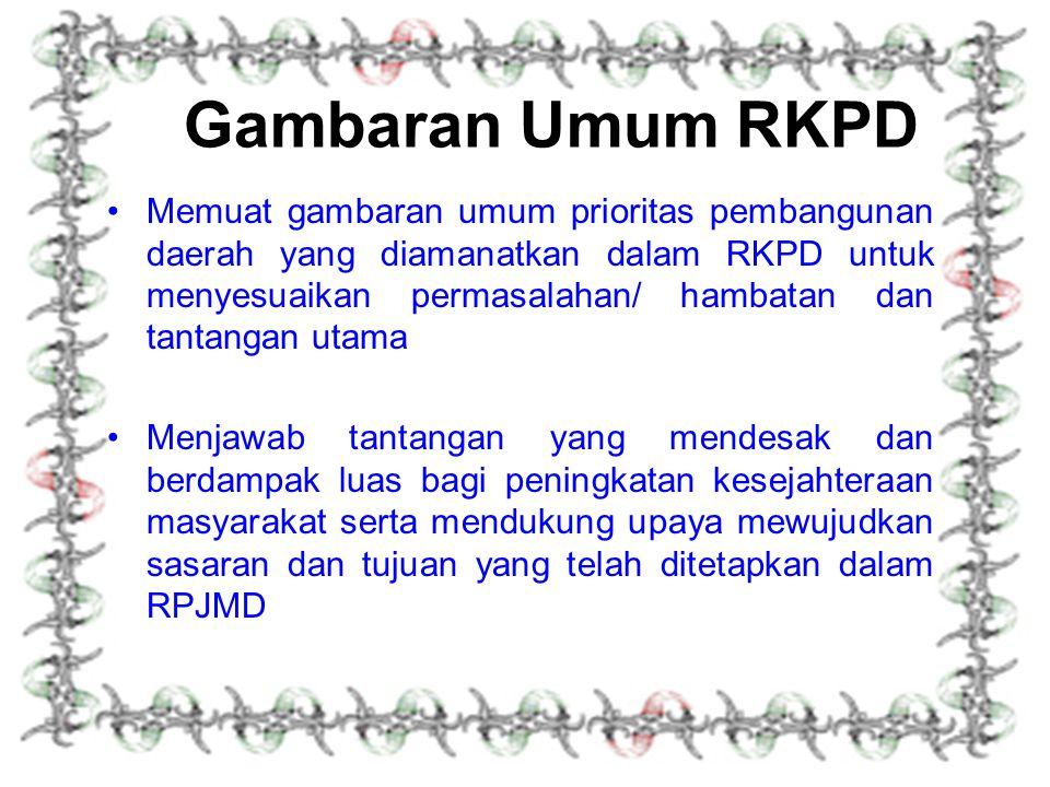 Gambaran Umum RKPD Memuat gambaran umum prioritas pembangunan daerah yang diamanatkan dalam RKPD untuk menyesuaikan permasalahan/ hambatan dan tantang
