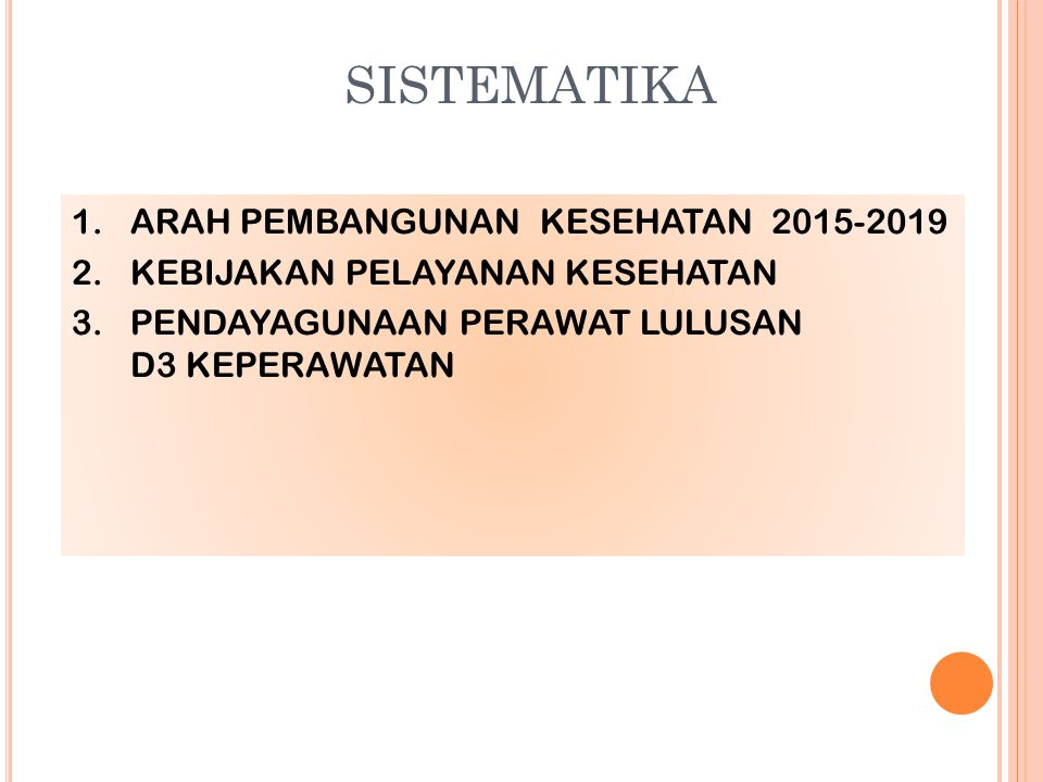 SISTEMATIKA 1.ARAH PEMBANGUNAN KESEHATAN 2015-2019 2.KEBIJAKAN PELAYANAN KESEHATAN 3.PENDAYAGUNAAN PERAWAT LULUSAN D3 KEPERAWATAN