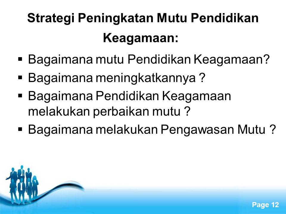 Page 12 Strategi Peningkatan Mutu Pendidikan Keagamaan:  Bagaimana mutu Pendidikan Keagamaan?  Bagaimana meningkatkannya ?  Bagaimana Pendidikan Ke