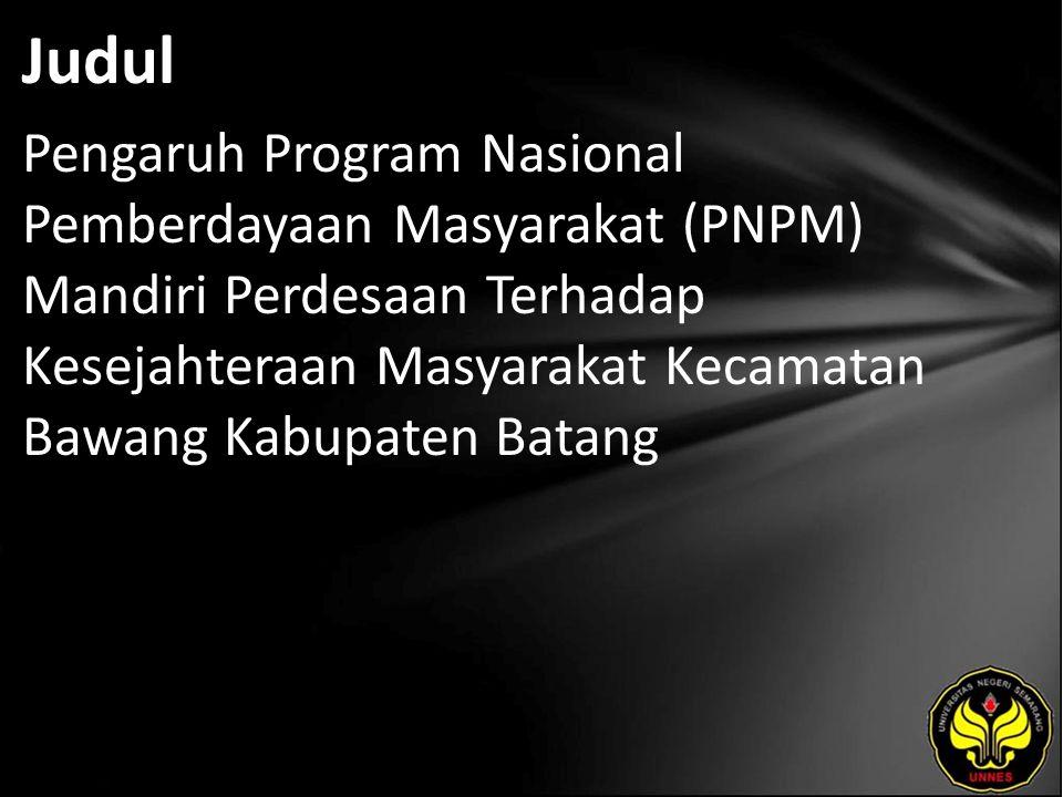 Judul Pengaruh Program Nasional Pemberdayaan Masyarakat (PNPM) Mandiri Perdesaan Terhadap Kesejahteraan Masyarakat Kecamatan Bawang Kabupaten Batang