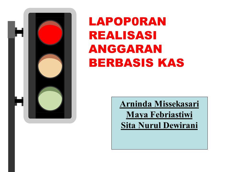 LAPOP0RAN REALISASI ANGGARAN BERBASIS KAS Arninda Missekasari Maya Febriastiwi Sita Nurul Dewirani