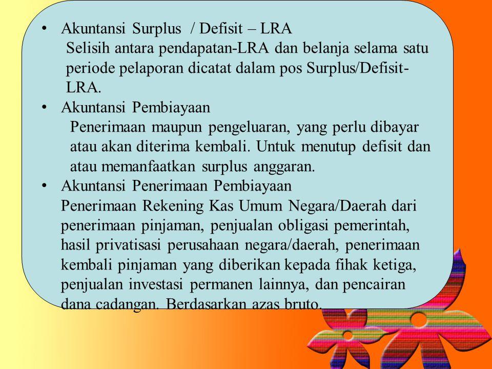 Akuntansi Surplus / Defisit – LRA Selisih antara pendapatan-LRA dan belanja selama satu periode pelaporan dicatat dalam pos Surplus/Defisit- LRA. Akun
