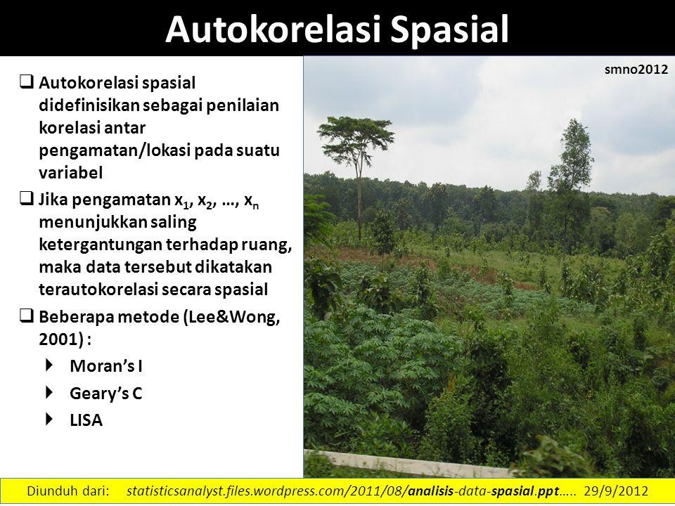 Autokorelasi Spasial  Autokorelasi spasial didefinisikan sebagai penilaian korelasi antar pengamatan/lokasi pada suatu variabel  Jika pengamatan x 1