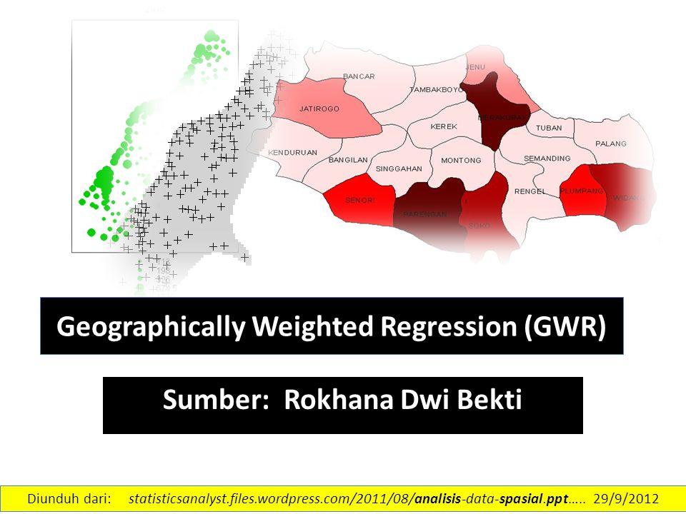 Model Umum :  Model Regresi Linear  Model GWR Menyatakan titik koordinat (longitude/bujur, latitude/lintang) lokasi ke-i Diunduh dari: statisticsanalyst.files.wordpress.com/2011/08/analisis-data-spasial.ppt…..
