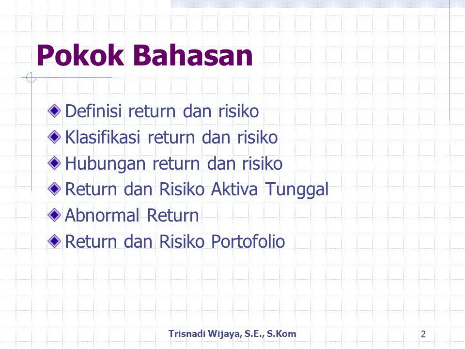 Return Ekspektasi Aset Tunggal Untuk menghitung return yang diharapkan dari suatu aset tunggal, kita perlu mengetahui distribusi probabilitas return aset bersangkutan, yang terdiri dari: 1.
