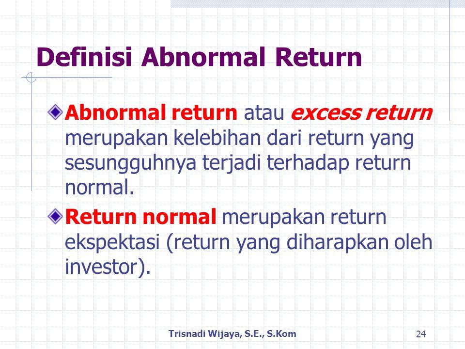 Definisi Abnormal Return Abnormal return atau excess return merupakan kelebihan dari return yang sesungguhnya terjadi terhadap return normal.
