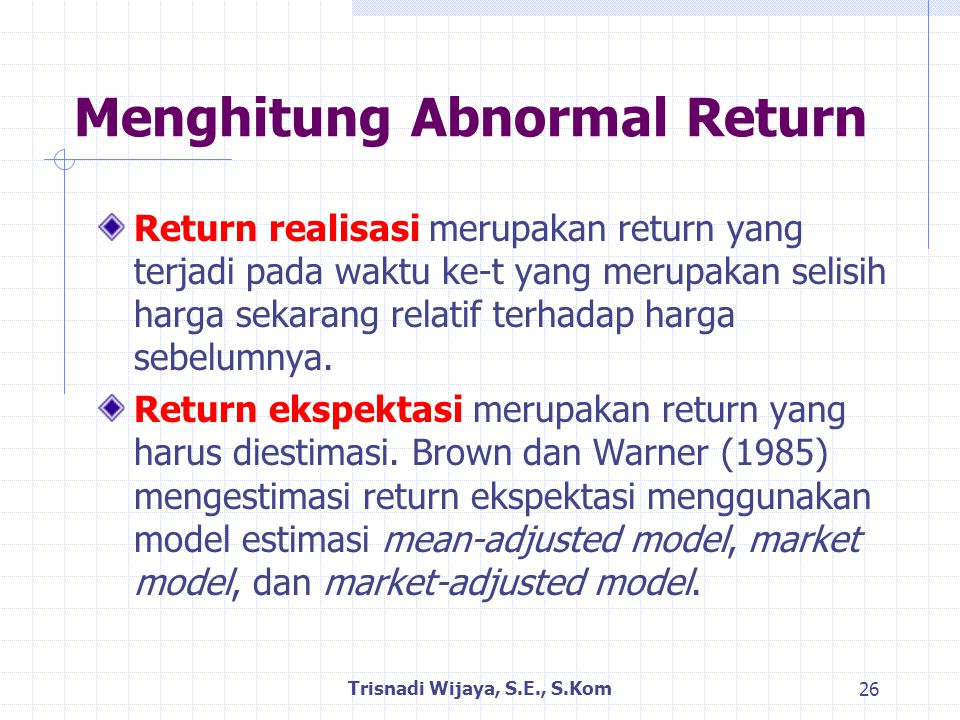 Menghitung Abnormal Return Return realisasi merupakan return yang terjadi pada waktu ke-t yang merupakan selisih harga sekarang relatif terhadap harga sebelumnya.