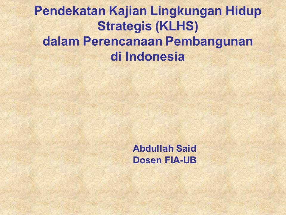 Pendekatan Kajian Lingkungan Hidup Strategis (KLHS) dalam Perencanaan Pembangunan di Indonesia Abdullah Said Dosen FIA-UB