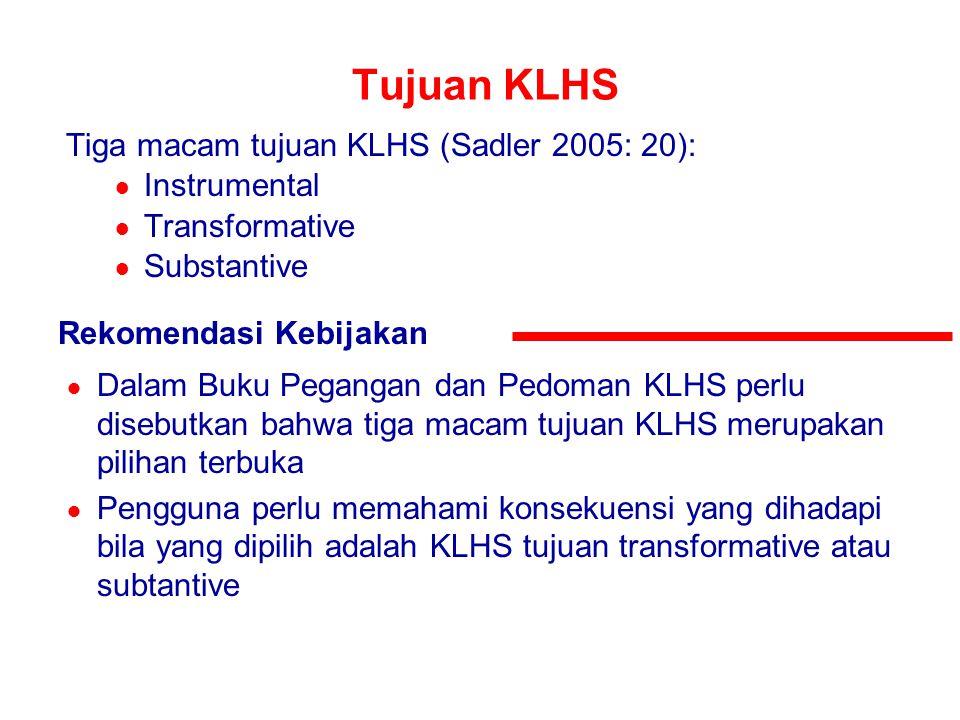 Tujuan KLHS Tiga macam tujuan KLHS (Sadler 2005: 20): ● Instrumental ● Transformative ● Substantive Rekomendasi Kebijakan ● Dalam Buku Pegangan dan Pe