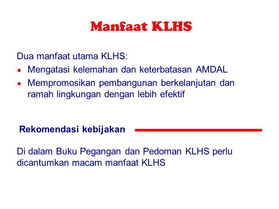 Manfaat KLHS Dua manfaat utama KLHS: ● Mengatasi kelemahan dan keterbatasan AMDAL ● Mempromosikan pembangunan berkelanjutan dan ramah lingkungan denga