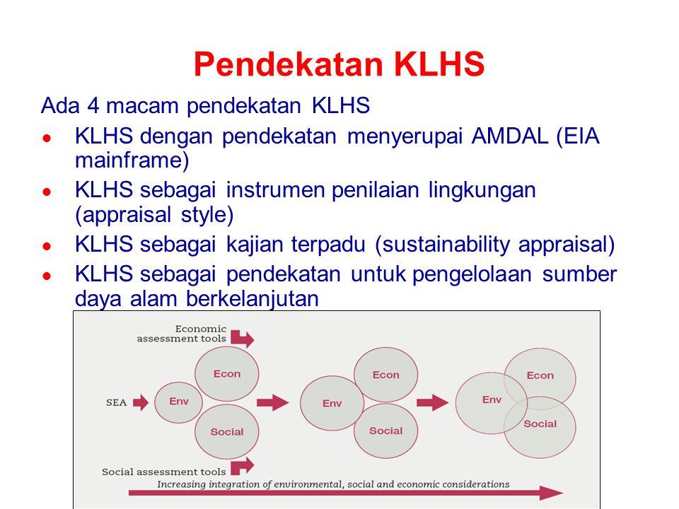 Pendekatan KLHS Ada 4 macam pendekatan KLHS ● KLHS dengan pendekatan menyerupai AMDAL (EIA mainframe) ● KLHS sebagai instrumen penilaian lingkungan (a