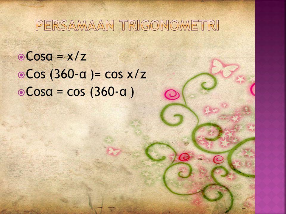 Dengan mengingat Cos (-α)=cos α, dan Cos α = cos(α+k.360) Jika cos x=cosα, maka X= α+k.360, atau X= -α+k.360 K€R 
