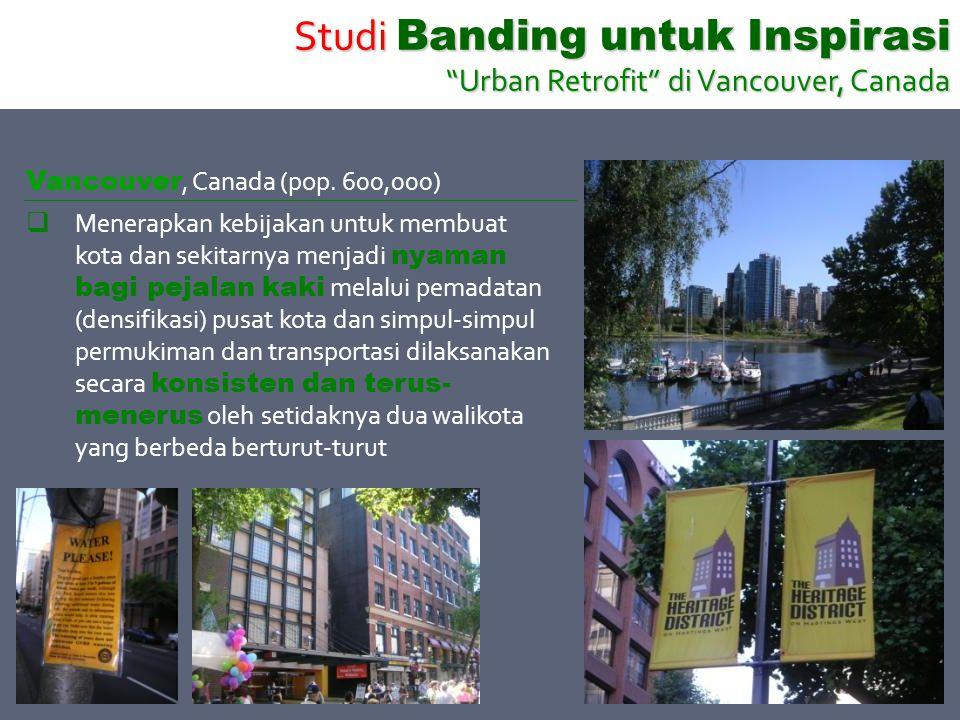 Vancouver, Canada (pop. 600,000)  Menerapkan kebijakan untuk membuat kota dan sekitarnya menjadi nyaman bagi pejalan kaki melalui pemadatan (densifik