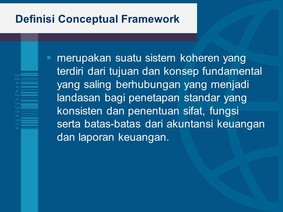 Definisi Conceptual Framework  merupakan suatu sistem koheren yang terdiri dari tujuan dan konsep fundamental yang saling berhubungan yang menjadi la