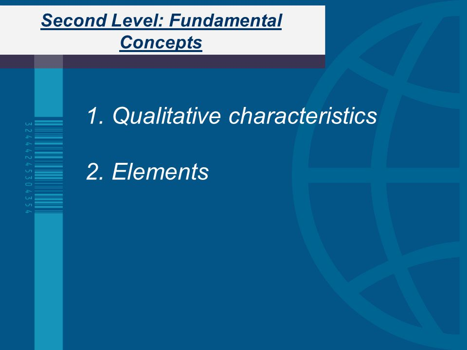 Second Level: Fundamental Concepts 1.Qualitative characteristics 2.Elements