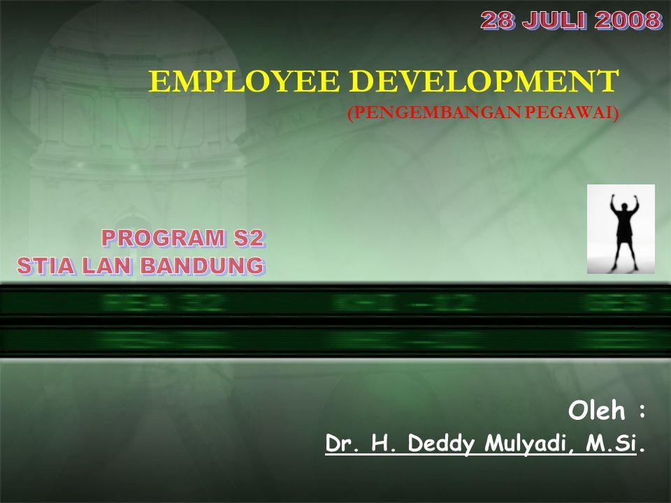 Oleh : Dr. H. Deddy Mulyadi, M.Si. EMPLOYEE DEVELOPMENT (PENGEMBANGAN PEGAWAI)
