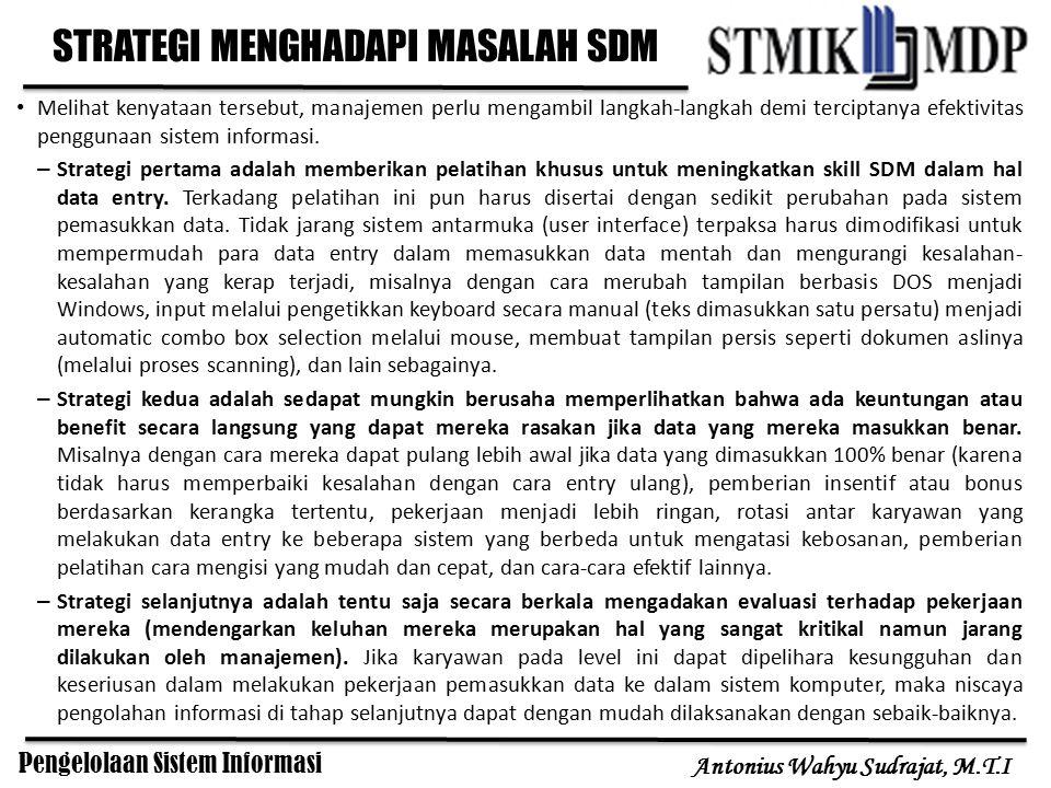 Pengelolaan Sistem Informasi Antonius Wahyu Sudrajat, M.T.I Melihat kenyataan tersebut, manajemen perlu mengambil langkah-langkah demi terciptanya efe