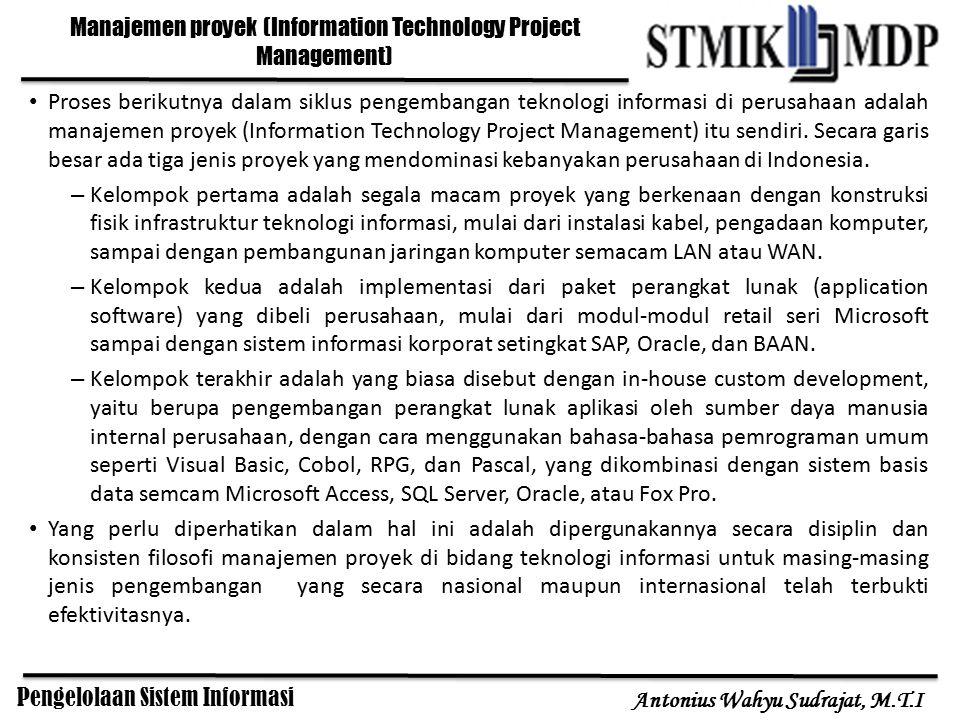 Pengelolaan Sistem Informasi Antonius Wahyu Sudrajat, M.T.I Proses berikutnya dalam siklus pengembangan teknologi informasi di perusahaan adalah manaj