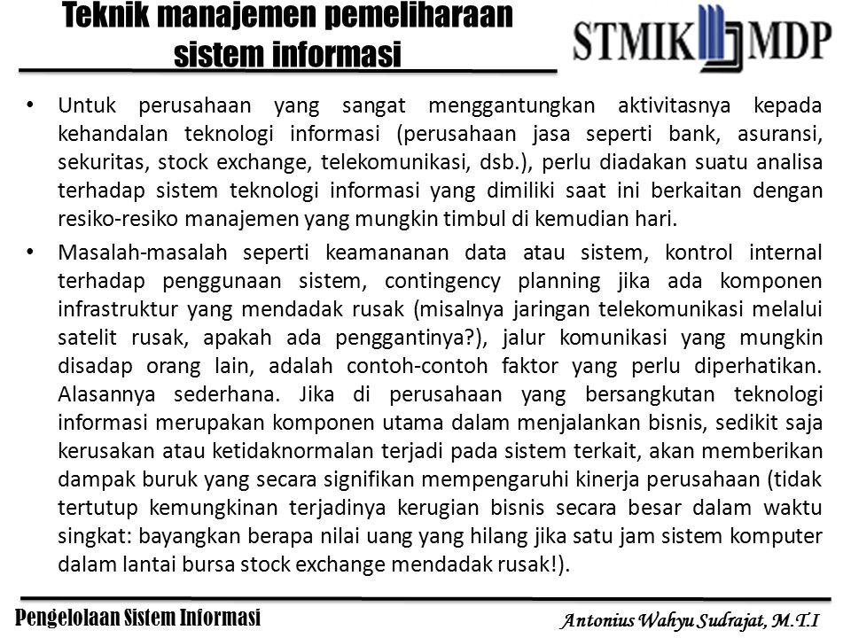 Pengelolaan Sistem Informasi Antonius Wahyu Sudrajat, M.T.I Untuk perusahaan yang sangat menggantungkan aktivitasnya kepada kehandalan teknologi infor