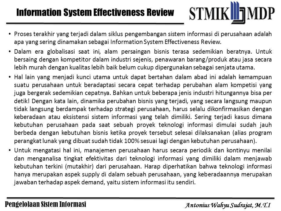 Pengelolaan Sistem Informasi Antonius Wahyu Sudrajat, M.T.I Proses terakhir yang terjadi dalam siklus pengembangan sistem informasi di perusahaan adal