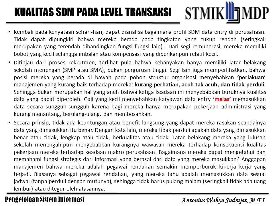 Pengelolaan Sistem Informasi Antonius Wahyu Sudrajat, M.T.I Melihat kenyataan tersebut, manajemen perlu mengambil langkah-langkah demi terciptanya efektivitas penggunaan sistem informasi.
