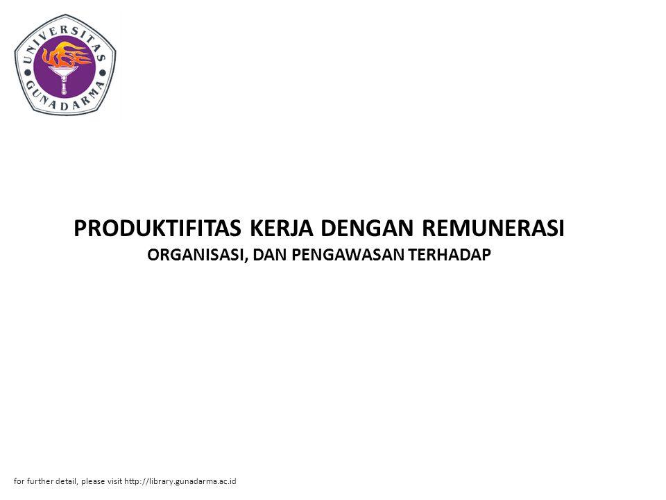 PRODUKTIFITAS KERJA DENGAN REMUNERASI ORGANISASI, DAN PENGAWASAN TERHADAP for further detail, please visit http://library.gunadarma.ac.id