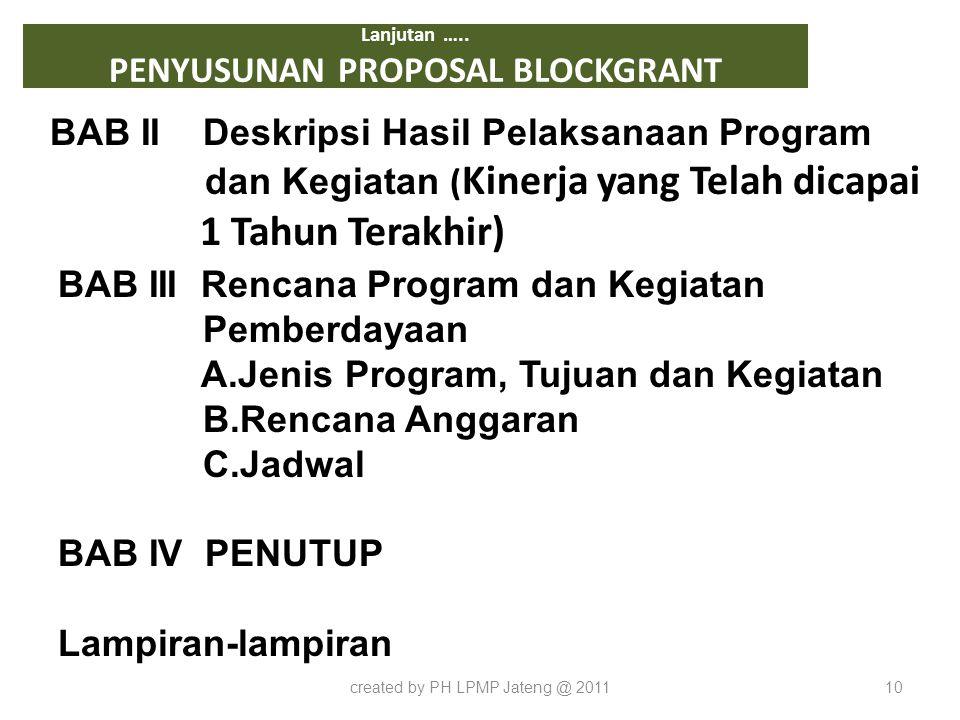 Lanjutan ….. PENYUSUNAN PROPOSAL BLOCKGRANT BAB II Deskripsi Hasil Pelaksanaan Program dan Kegiatan ( Kinerja yang Telah dicapai 1 Tahun Terakhir) cre