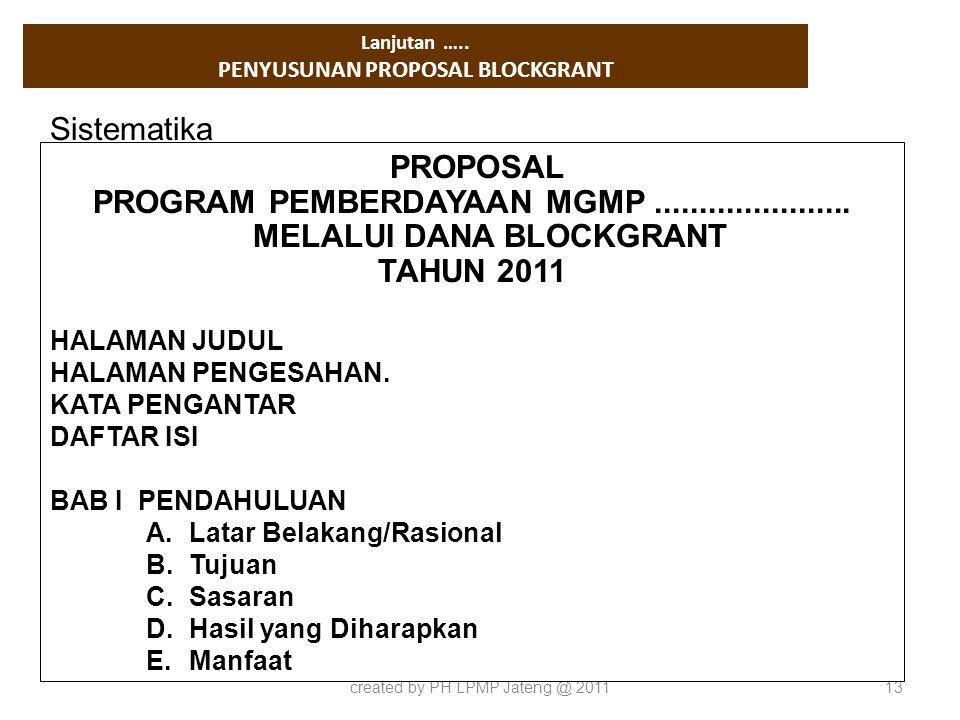 Lanjutan ….. PENYUSUNAN PROPOSAL BLOCKGRANT created by PH LPMP Jateng @ 201113 PROPOSAL PROGRAM PEMBERDAYAAN MGMP...................... MELALUI DANA B