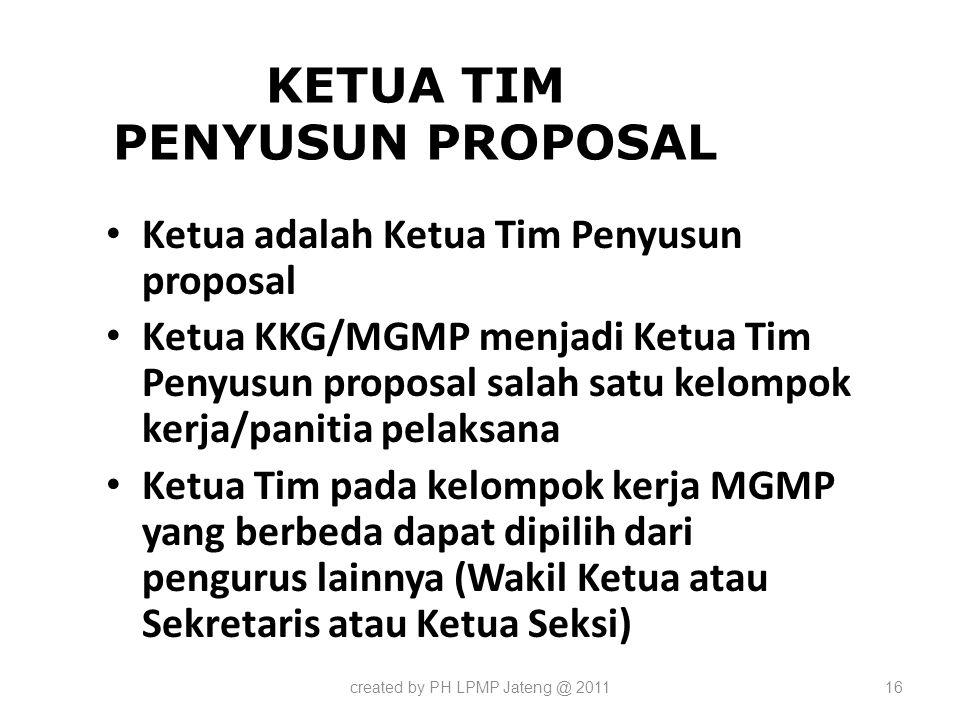 KETUA TIM PENYUSUN PROPOSAL Ketua adalah Ketua Tim Penyusun proposal Ketua KKG/MGMP menjadi Ketua Tim Penyusun proposal salah satu kelompok kerja/pani