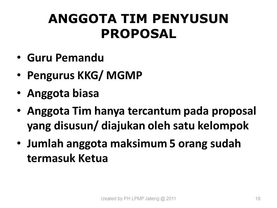 ANGGOTA TIM PENYUSUN PROPOSAL Guru Pemandu Pengurus KKG/ MGMP Anggota biasa Anggota Tim hanya tercantum pada proposal yang disusun/ diajukan oleh satu