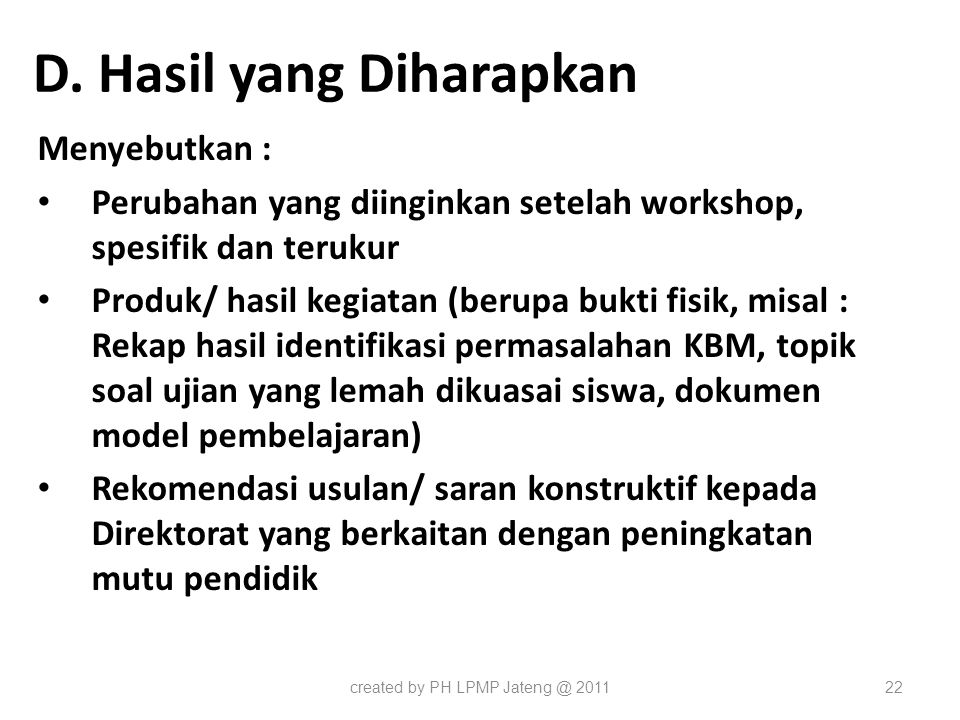 D. Hasil yang Diharapkan Menyebutkan : Perubahan yang diinginkan setelah workshop, spesifik dan terukur Perubahan yang diinginkan setelah workshop, sp