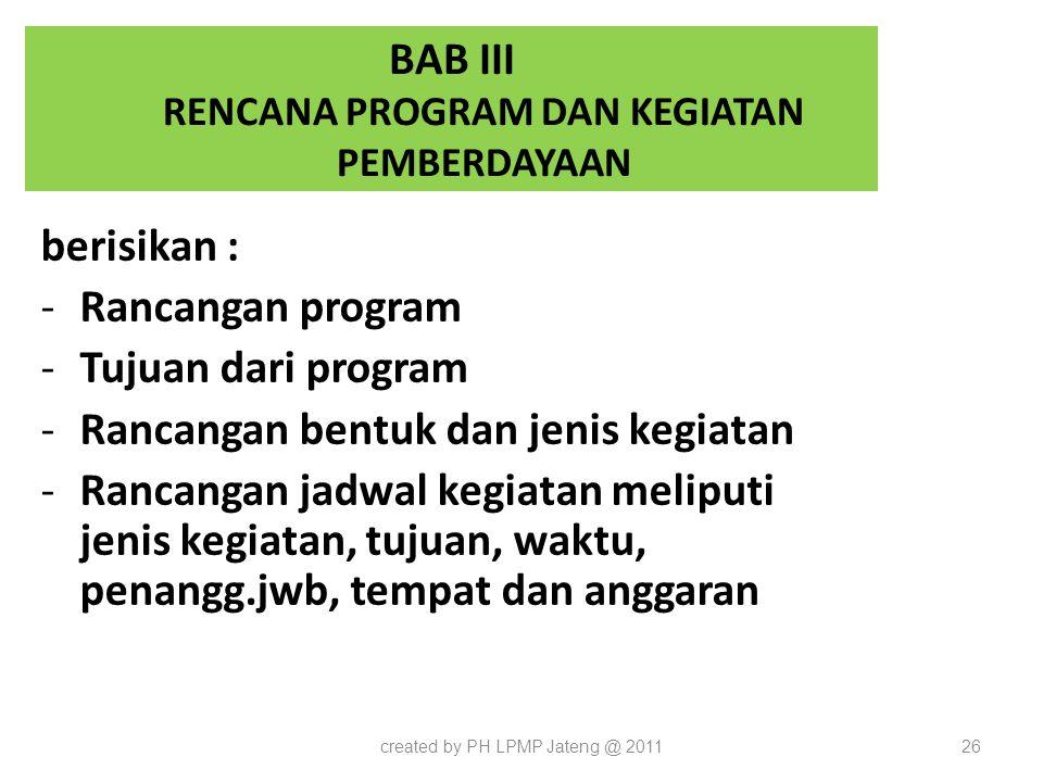 BAB III RENCANA PROGRAM DAN KEGIATAN PEMBERDAYAAN berisikan : -Rancangan program -Tujuan dari program -Rancangan bentuk dan jenis kegiatan -Rancangan