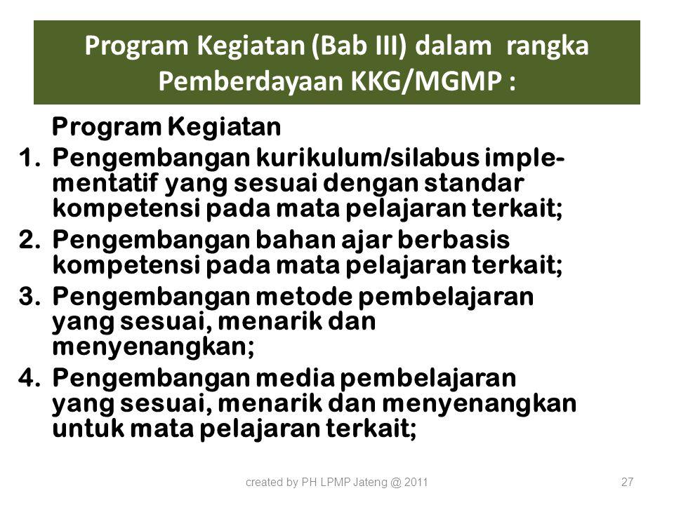Program Kegiatan (Bab III) dalam rangka Pemberdayaan KKG/MGMP : Program Kegiatan 1.Pengembangan kurikulum/silabus imple- mentatif yang sesuai dengan s