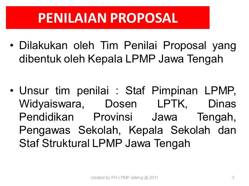 PENILAIAN PROPOSAL Dilakukan oleh Tim Penilai Proposal yang dibentuk oleh Kepala LPMP Jawa Tengah Unsur tim penilai : Staf Pimpinan LPMP, Widyaiswara,
