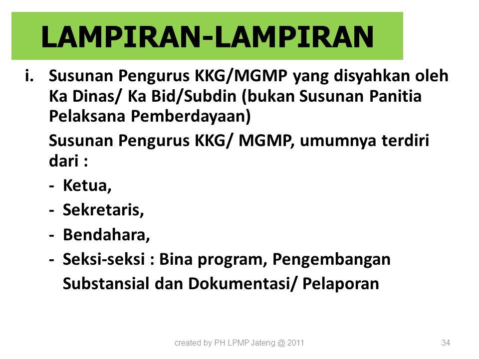 LAMPIRAN-LAMPIRAN i.Susunan Pengurus KKG/MGMP yang disyahkan oleh Ka Dinas/ Ka Bid/Subdin (bukan Susunan Panitia Pelaksana Pemberdayaan) Susunan Pengu