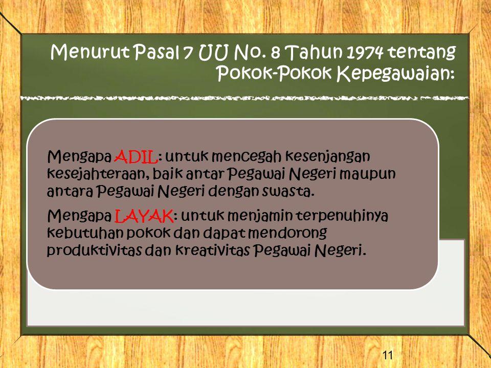 Menurut Pasal 7 UU No. 8 Tahun 1974 tentang Pokok-Pokok Kepegawaian: 11 Mengapa ADIL: untuk mencegah kesenjangan kesejahteraan, baik antar Pegawai Neg