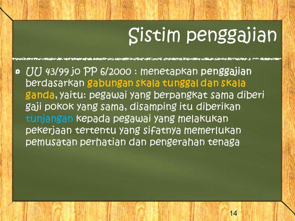 Sistim penggajian UU 43/99 jo PP 6/2000 : menetapkan penggajian berdasarkan gabungan skala tunggal dan skala ganda, yaitu: pegawai yang berpangkat sam