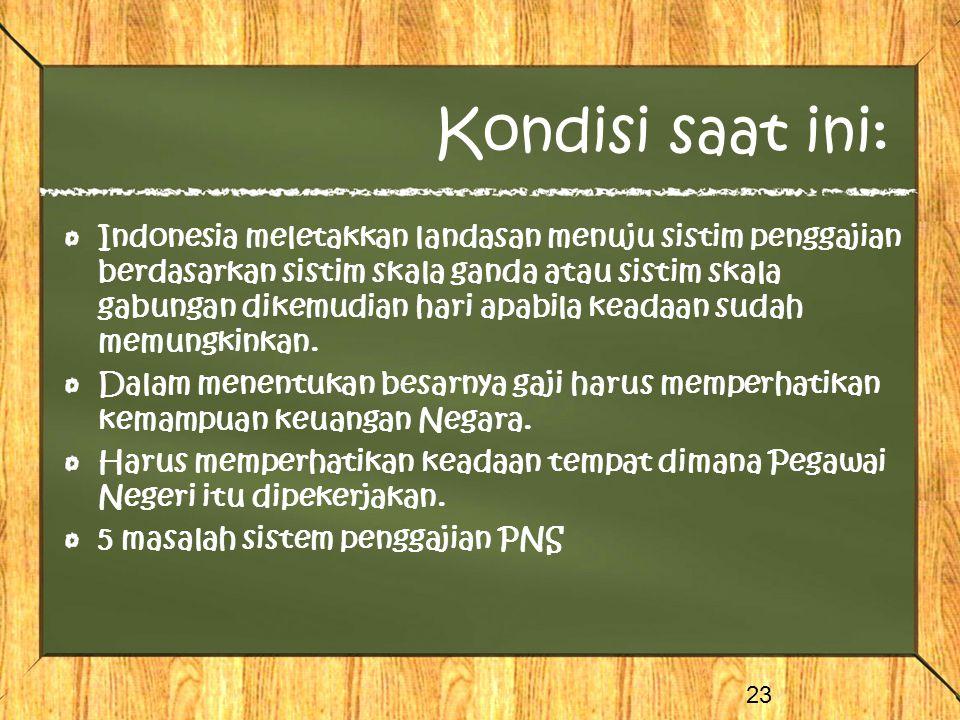 Kondisi saat ini: Indonesia meletakkan landasan menuju sistim penggajian berdasarkan sistim skala ganda atau sistim skala gabungan dikemudian hari apa