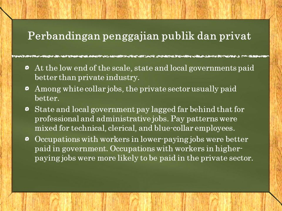 Perbandingan penggajian publik dan privat At the low end of the scale, state and local governments paid better than private industry.