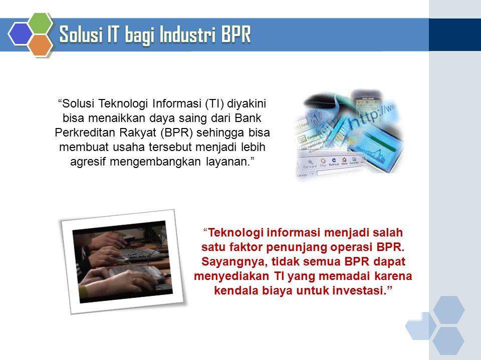 """""""Solusi Teknologi Informasi (TI) diyakini bisa menaikkan daya saing dari Bank Perkreditan Rakyat (BPR) sehingga bisa membuat usaha tersebut menjadi le"""