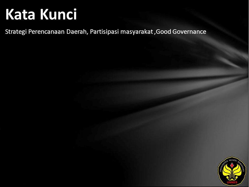 Kata Kunci Strategi Perencanaan Daerah, Partisipasi masyarakat,Good Governance