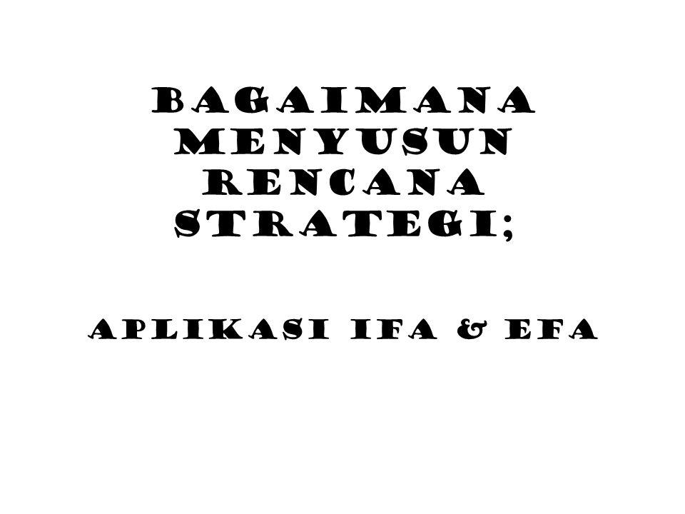 Bagaimana Menyusun Rencana Strategi; Aplikasi ifa & efa
