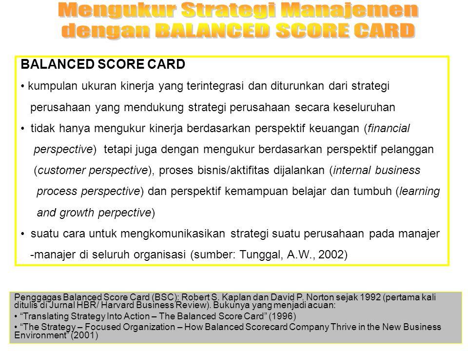 BALANCED SCORE CARD kumpulan ukuran kinerja yang terintegrasi dan diturunkan dari strategi perusahaan yang mendukung strategi perusahaan secara keselu