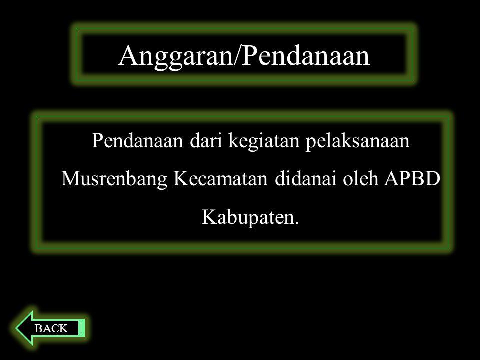 Anggaran/Pendanaan Pendanaan dari kegiatan pelaksanaan Musrenbang Kecamatan didanai oleh APBD Kabupaten.