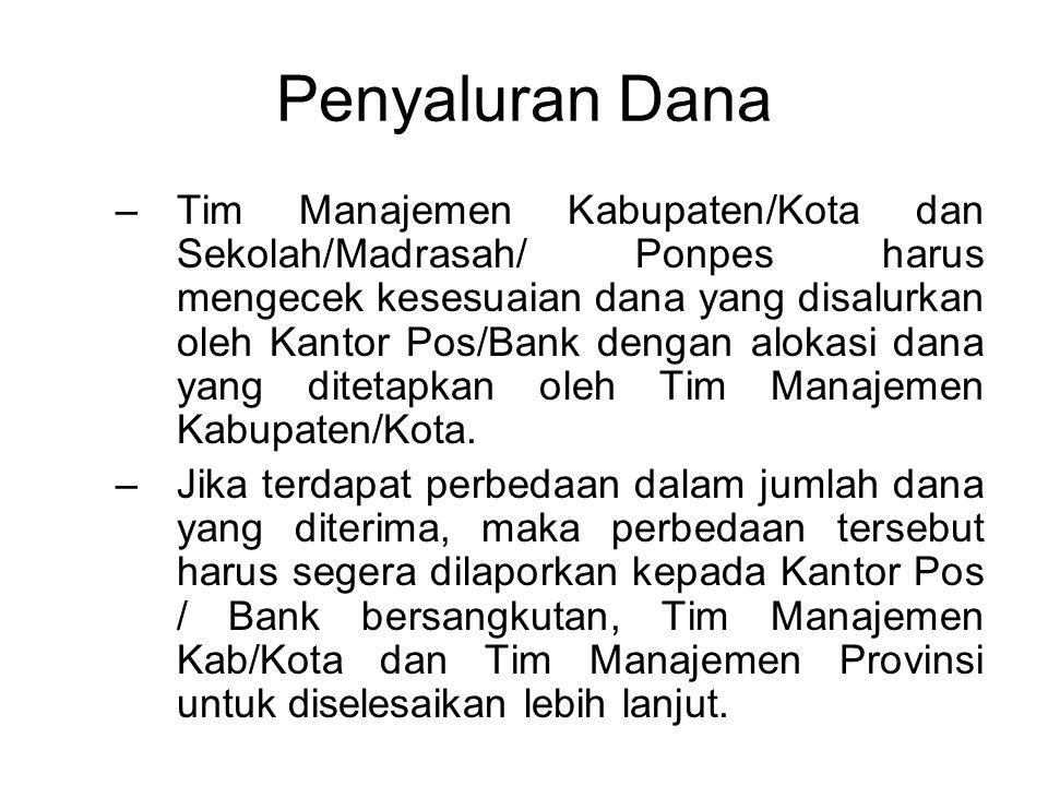 Penyaluran Dana –Tim Manajemen Kabupaten/Kota dan Sekolah/Madrasah/ Ponpes harus mengecek kesesuaian dana yang disalurkan oleh Kantor Pos/Bank dengan alokasi dana yang ditetapkan oleh Tim Manajemen Kabupaten/Kota.