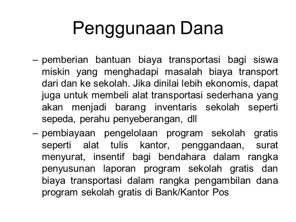 Penggunaan Dana –pemberian bantuan biaya transportasi bagi siswa miskin yang menghadapi masalah biaya transport dari dan ke sekolah.