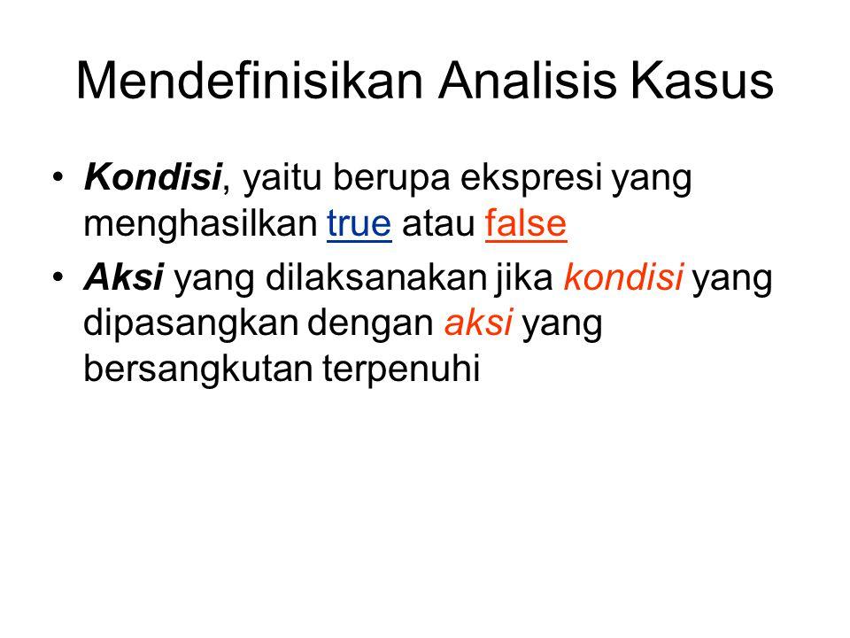 Mendefinisikan Analisis Kasus Kondisi, yaitu berupa ekspresi yang menghasilkan true atau false Aksi yang dilaksanakan jika kondisi yang dipasangkan dengan aksi yang bersangkutan terpenuhi