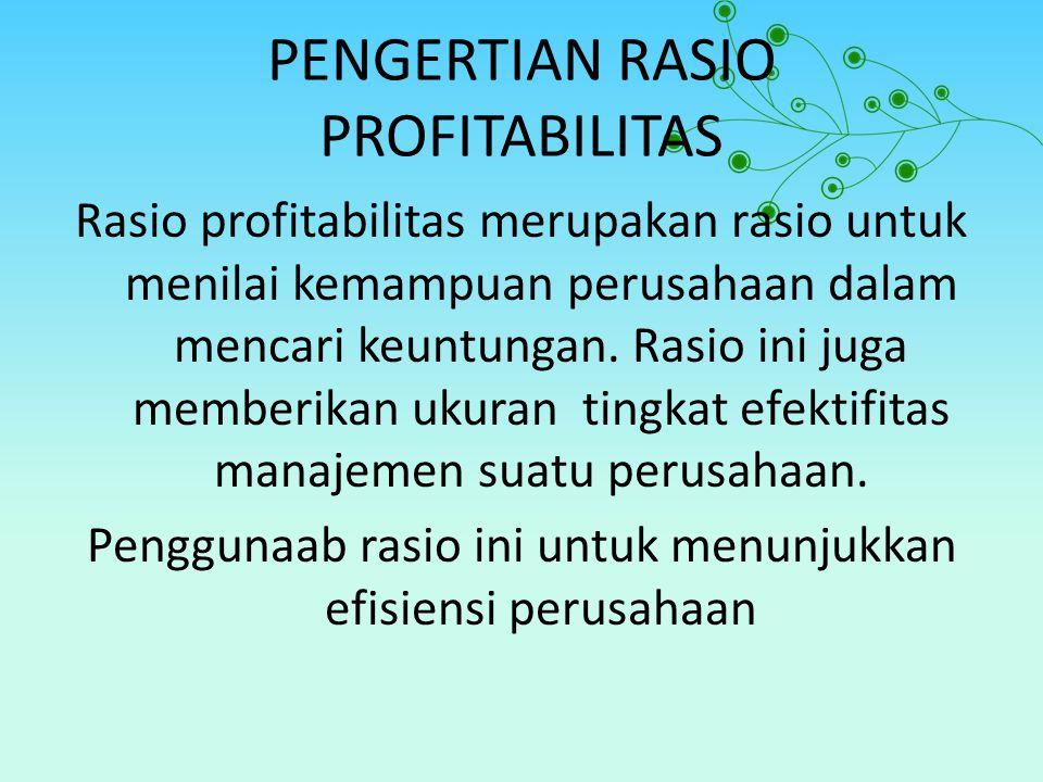 PENGERTIAN RASIO PROFITABILITAS Rasio profitabilitas merupakan rasio untuk menilai kemampuan perusahaan dalam mencari keuntungan.